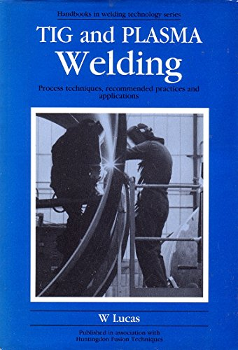 9781855730052: TIG and Plasma Welding: Process Techniques, Recommended Practices and Applications