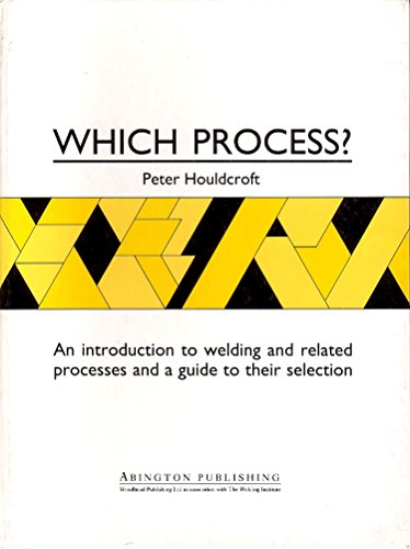 9781855730083: Which Process?: A Guide to the Selection of Welding and Related Processes