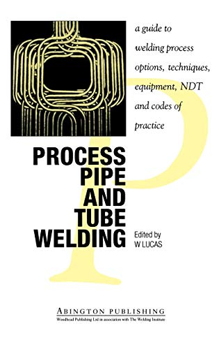 9781855730120: Process Pipe and Tube Welding, A guide to welding process options, techniques, equipment, NDT and codes of practice