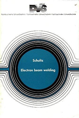 Electron Beam Welding (Hardback): Helmut Schultz