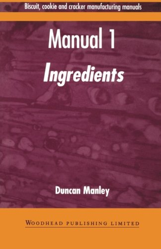 9781855732926: Biscuit, Cookie and Cracker Manufacturing Manuals: Manual 1: Ingredients: Volume 1 (Woodhead Publishing Series in Food Science, Technology and Nutrition)
