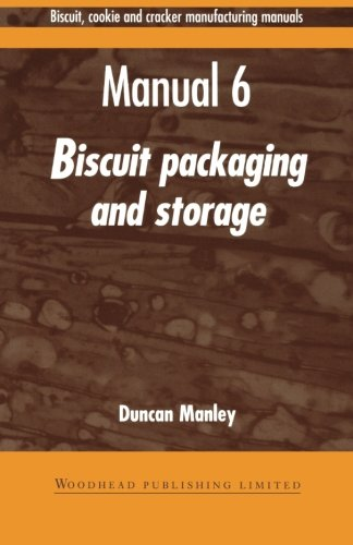 Biscuit, Cookie and Cracker Manufacturing Manuals: Manual 6: Biscuit Packaging and Storage: Duncan ...