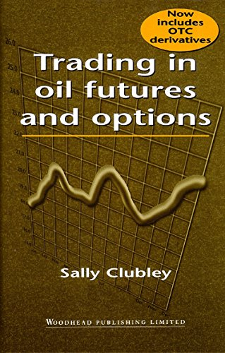 Trading in Oil Futures and Options: Clubley, Sally; Clubley, S.; Clubley Sally