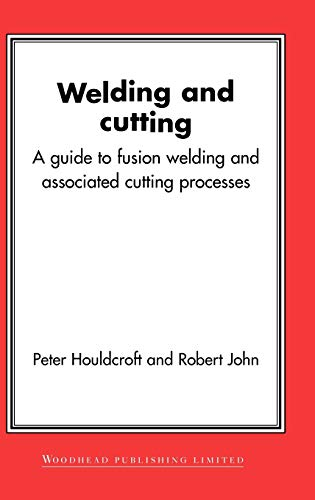 Welding and Cutting: A Guide to Fusion Welding and Associated Cutting Processes (Woodhead ...
