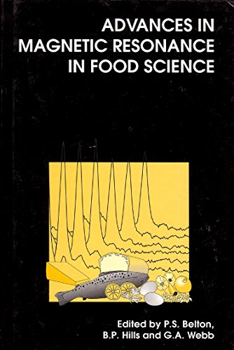 Advances in Magnetic Resonance in Food Science (Hardback): P. S. Belton, B. P. Hills, Professor G. ...