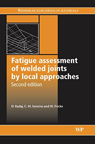 9781855739482: Fatigue Assessment of Welded Joints by Local Approaches (Woodhead Publishing Series in Welding and Other Joining Technologies)
