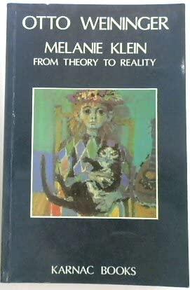 Melanie Klein: From Theory to Reality - Weininger, Otto