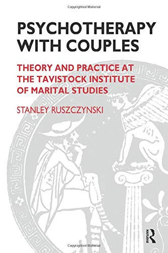 Psychotherapy with Couples: Theory and Practice at the Tavistock Institute of Marital Studies: ...