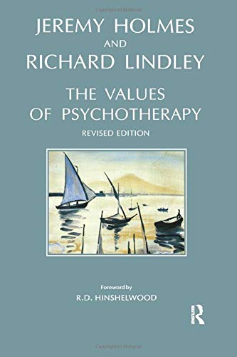 The Values of Psychotherapy: Holmes, Jeremy; Lindley, Richard