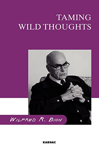 Taming Wild Thoughts: Bion, Wilfred R.