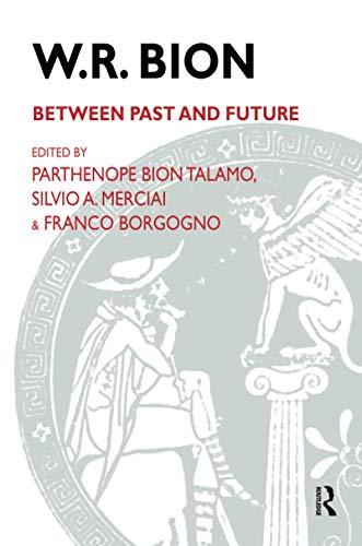 W.R. Bion: Between Past & Future: Talamo, Parthenope Bion