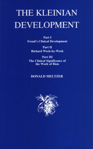 The Kleinian Development: Part I. Freud's Clinical Development, Part II. Richard Week-By-Week, Part III. The Clinical Significance of the Work of Bion - Meltzer, Donald