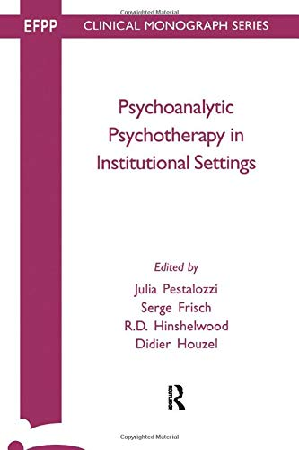 Psychoanalytic Psychotherapy Instituitional Settings (Efpp Clinical Monograph: R.d. Hinshelwood; Julia