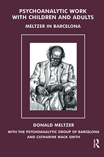 Psychoanalytic Work with Children and Adults: Meltzer in Barcelona (1855752522) by Donald Meltzer