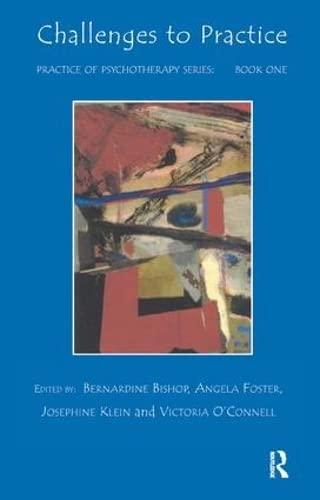 Challenges to Practice Practice of Psychotherapy Series-Book 1: Klein, Josephine & Bernardine ...