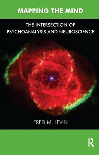 Mapping the Mind: The Intersection of Psychoanalysis and Neuroscience: Levin, Fred M.