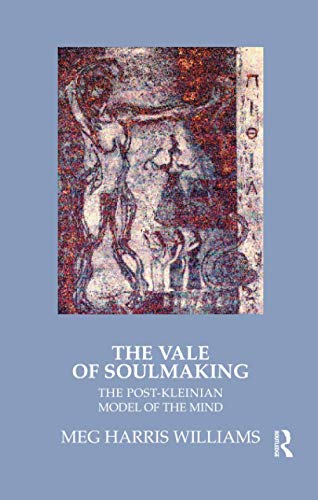 The Vale of Soulmaking: The post-Kleinian Model of the Mind (Paperback): Meg Harris Williams