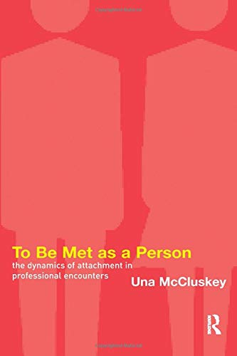 9781855753266: To Be Met as a Person: The Dynamics of Attachment in Professional Encounters