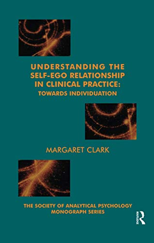9781855753884: Understanding the Self-Ego Relationship in Clinical Practice: Towards Individuation (The Society of Analytical Psychology Monograph Series)