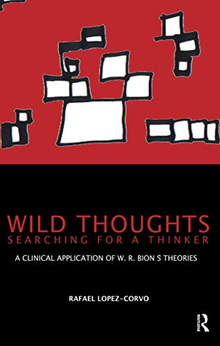 Wild Thoughts Searching for a Thinker. A clinical Application of W. R. Bion's Theories. Von Raphael E. Lopez-Corvo. - Bion, Wilfred R.