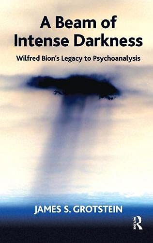 9781855754485: A Beam of Intense Darkness: Wilfred Bion's Legacy to Psychoanalysis