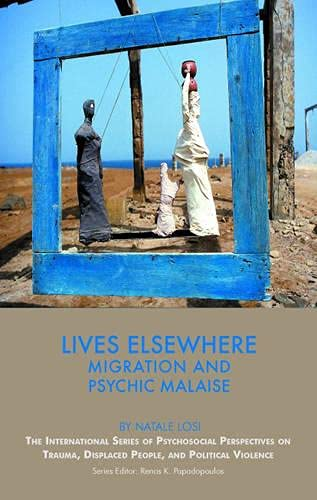 Lives Elsewhere: Migration and Psychic Malaise (The International Series of Psychosocial ...