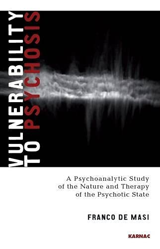 Vulnerability to Psychosis: A Psychoanalytic Study of the Nature and Therapy of the Psychotic State...