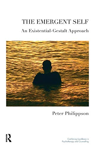 The Emergent Self: An Existential-Gestalt Approach (The United Kingdom Council for Psychotherapy ...