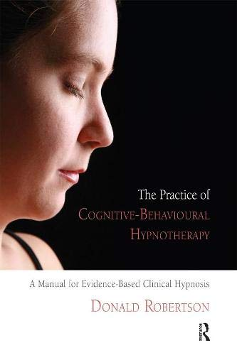 9781855755307: The Practice of Cognitive-Behavioural Hypnotherapy: A Manual for Evidence-Based Clinical Hypnosis