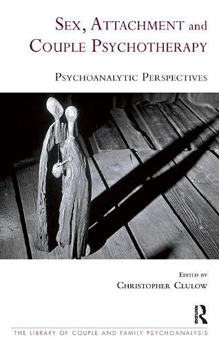 9781855755581: Sex, Attachment and Couple Therapy: Psychoanalytic Perspectives (Library of Couple and Family Psychoanalysis)