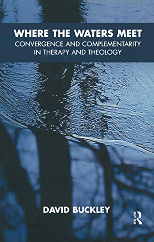 9781855755918: Where the Waters Meet: Convergence and Complementarity in Therapy and Theology
