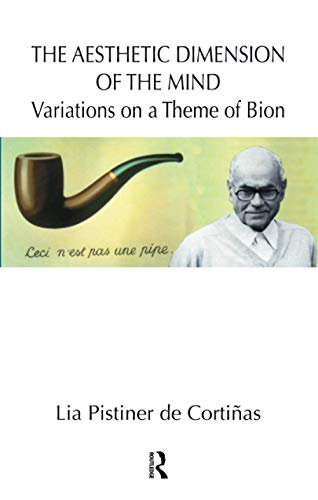 The Aesthetic Dimension of the Mind: Variations on a Theme of Bion (Paperback): Lia Pistiner De ...