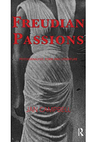 Freudian Passions: Psychoanalysis, Form and Literature: Campbell, Jan