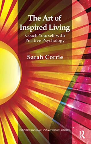 9781855756717: The Art of Inspired Living: Coach Yourself with Positive Psychology (Professional Coaching)