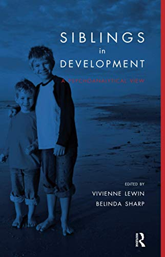 Siblings in Development: A Psychoanalytic View: Lewin, Vivienne; Sharp, Belinda.
