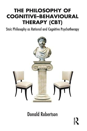 9781855757561: The Philosophy of Cognitive Behavioural Therapy: Stoic Philosophy as Rational and Cognitive Psychotherapy