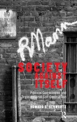 9781855757639: Society Against Itself: Political Correctness and Organizational Self-Destruction
