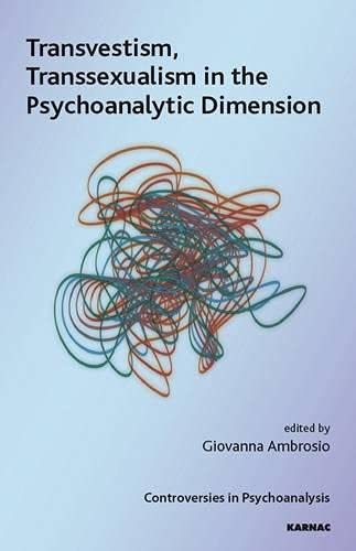 9781855757653: Transvestism, Transsexualism in the Psychoanalytic Dimension (IPA: Controversies in Psychoanalysis)