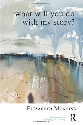 What Will You Do With My Story? (United Kingdom Council for Psychotherapy Series): Meakins, ...
