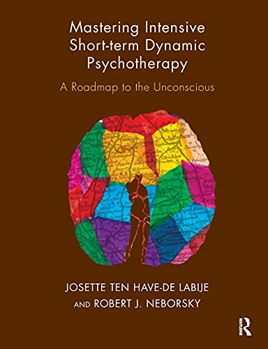Mastering Intensive Short-Term Dynamic Psychotherapy: A Roadmap to the Unconscious: Neborsky, ...