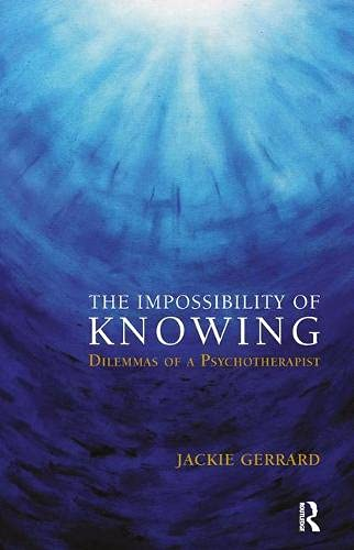 9781855758247: The Impossibility of Knowing: Dilemmas of a Psychotherapist