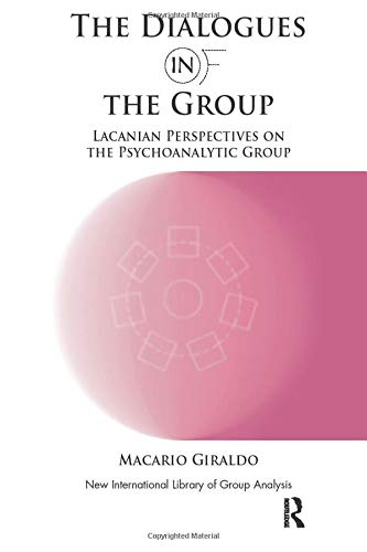 The Dialogues in and of the Group: Lacanian Perspectives on the Psychoanalytic Group (Paperback): ...