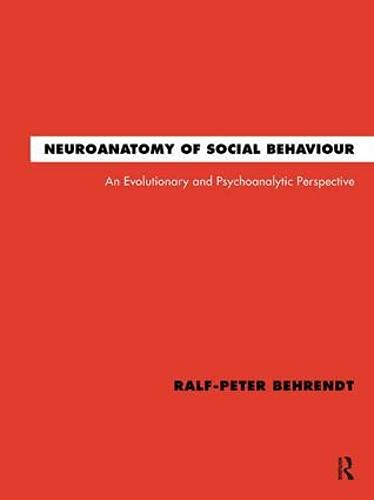 9781855758803: Neuroanatomy of Social Behaviour: An Evolutionary and Psychoanalytic Perspective