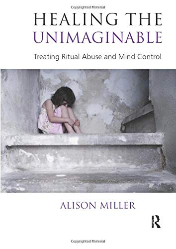 Healing the Unimaginable: Treating Ritual Abuse and: Alison Miller