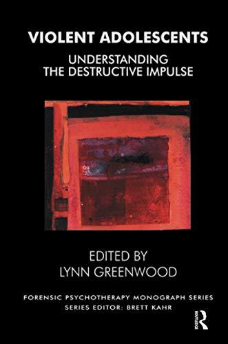 Violent Adolescents: Understanding the Destructive Impulse (Forensic Psychotherapy Monograph Series...