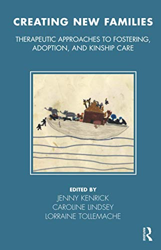 9781855759350: Creating New Families: Therapeutic Approaches to Fostering, Adoption and Kinship Care (The Tavistock Clinic Series)