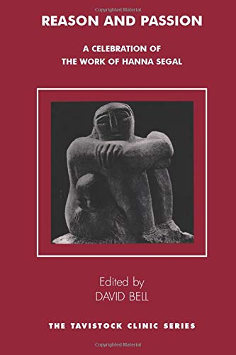 Reason and Passion: A Celebration of the Work of Hanna Segal (The Tavistock Clinic Series): David ...