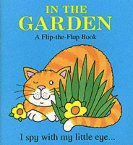 9781855762657: In The Garden: A Flip-the Flap Book (I Spy With My Little Eye...) (I Spy)