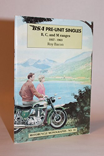 BSA Pre-unit Singles, B, C, and M Ranges 1937-1963 (Motorcycle Monographs): Bacon, Roy H.