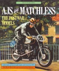 AJS and Matchless : The Post-War Models: Lightweight and Heavyweight Singles, and Twins from 1945.
